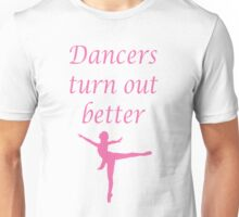 Dancers turn out better - pink Unisex T-Shirt