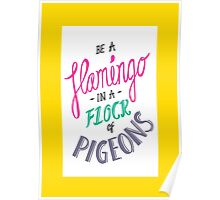 Be a Flamingo in a Flock of Pigeons Poster