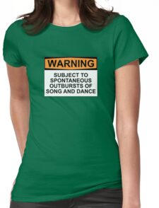 WARNING: SUBJECT TO SPONTANEOUS OUTBURSTS OF SONG AND DANCE Womens Fitted T-Shirt