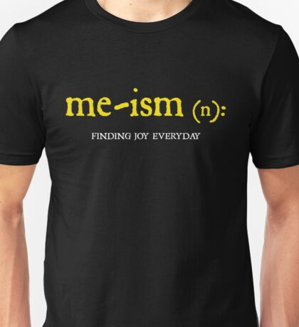 me-ism : Finding Joy Everyday Unisex T-Shirt