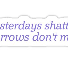 Yesterdays Shatter Sticker