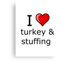 i love turkey and stuffing on Thanksgiving Turkey day  Canvas Print
