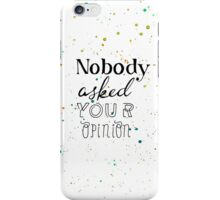 Alice in Wonderland: Nobody asked your opinion iPhone Case/Skin