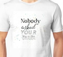 Alice in Wonderland: Nobody asked your opinion Unisex T-Shirt