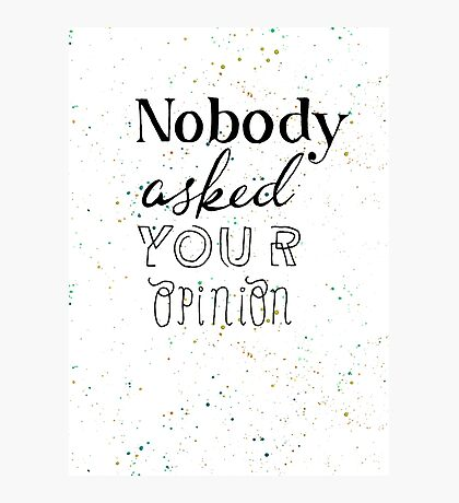 Alice in Wonderland: Nobody asked your opinion Photographic Print