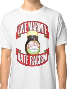 love marmite hait racism Classic T-Shirt