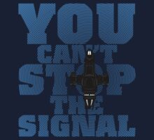 You Can't Stop the Signal T-Shirt