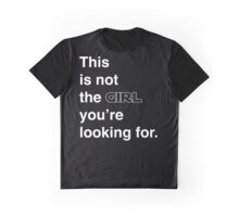 This is not the girl you're looking for. Graphic T-Shirt