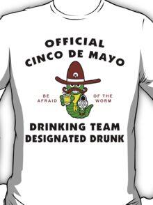 """Cinco de Mayo """"Cinco de Mayo Drinking Team Designated Drunk"""" T-Shirt"""