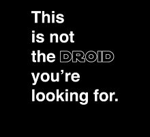 This is not the droid you're looking for. by studioYNM