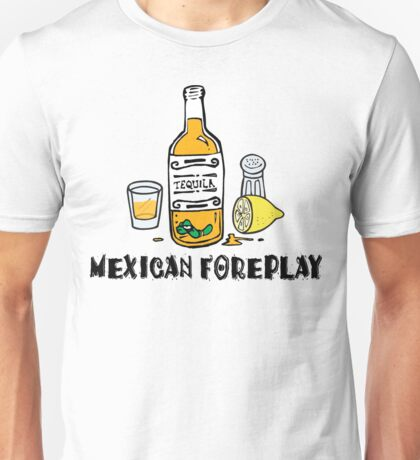 Funny Mexican Foreplay Unisex T-Shirt