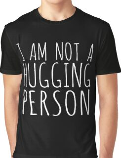 I am not a hugging person Graphic T-Shirt