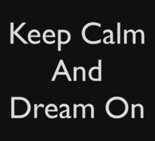 Keep Calm Dream On by krose1023