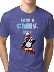 Keep it chilly, bro! Tri-blend T-Shirt