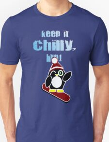 Keep it chilly, bro! T-Shirt