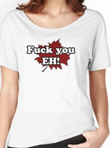 fuck you eh! Women's Relaxed Fit T-Shirt