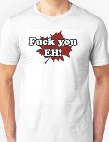 fuck you eh! T-Shirt