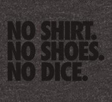 NO SHIRT. NO SHOES. NO DICE. by cpinteractive