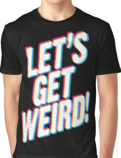 Let's Get Weird! Graphic T-Shirt