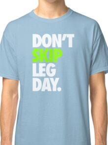 DON'T SKIP LEG DAY. Classic T-Shirt