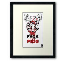 F#CK PIGS Framed Print
