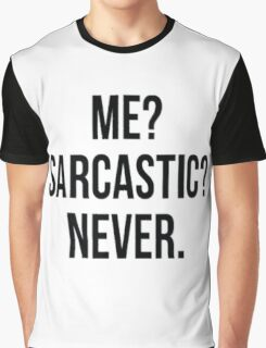 Me? Sarcastic? Never. Graphic T-Shirt