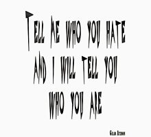 Tell me who you hate... Unisex T-Shirt