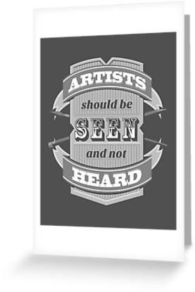 Artists Should Be Seen and Not Heard by Vincent Carrozza