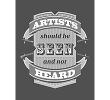 Artists Should Be Seen and Not Heard Photographic Print