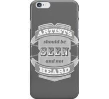 Artists Should Be Seen and Not Heard iPhone Case/Skin