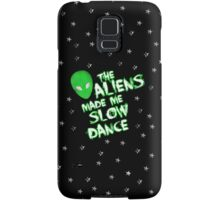 The aliens made me slow dance Samsung Galaxy Case/Skin
