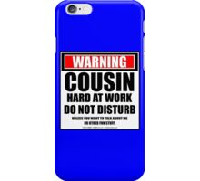 Warning Cousin Hard At Work Do Not Disturb (Blue) iPhone Case/Skin