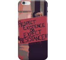 Respect Existence or Expect Resistance  iPhone Case/Skin