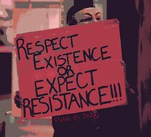 Respect Existence or Expect Resistance  by panikbydesign
