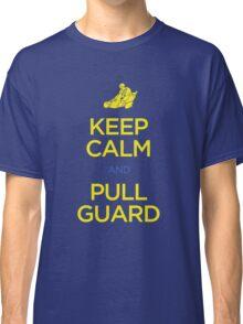 Keep Calm and Pull Guard (Jiu Jitsu) Classic T-Shirt
