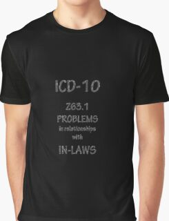 ICD-10: Problems in relationships with in-laws Graphic T-Shirt