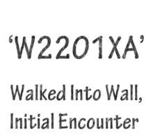 ICD-10: W2201XA Walked Into Wall, Initial Encounter Sticker