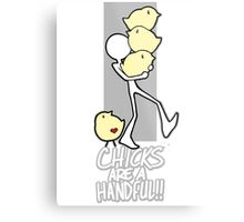 Chicks are a handful!! Metal Print