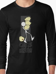 Chicks are a handful!! Long Sleeve T-Shirt