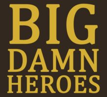 Big Damn Heroes by BobbyMcG