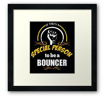 IT TAKES A SPECIAL PERSON TO BE A BOUNCER Framed Print