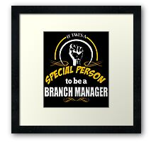 IT TAKES A SPECIAL PERSON TO BE A BRANCH MANAGER Framed Print