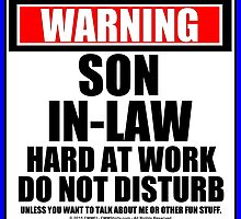 Warning Son-In-Law Hard At Work Do Not Disturb by cmmei