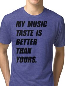 My Music Taste Is Better Than Yours Tri-blend T-Shirt