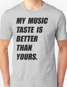 My Music Taste Is Better Than Yours T-Shirt