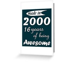 MADE IN 2000 16 YEARS OF BEING AWESOME Greeting Card