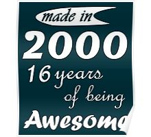 MADE IN 2000 16 YEARS OF BEING AWESOME Poster