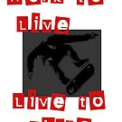 Live To Skate by tothebone