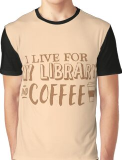 I LIVE FOR my LIBRARY and coffee Graphic T-Shirt