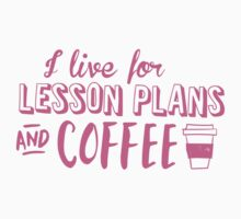 I live for LESSON PLANS and coffee One Piece - Long Sleeve